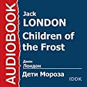 Children of the Frost [Russian Edition] Audiobook by Jack London Narrated by Natalya Grachova