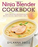 Ninja Blender Cookbook: Fast, Healthy Blender Recipes for Soups, Sauces, Smoothies, Dips, and More