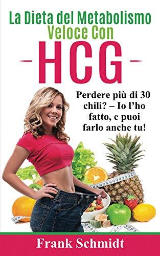 La Dieta del Metabolismo Veloce con hCG Perdere più di 30 chili Io l'ho fatto e puoi farlo anche tu PDF