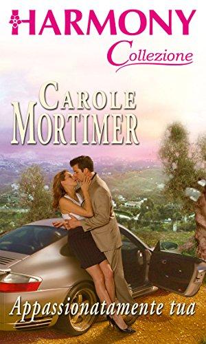 Carole Mortimer - Appassionatamente tua