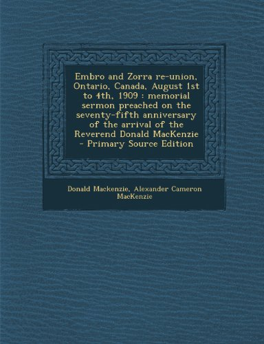 Embro and Zorra Re-Union, Ontario, Canada, August 1st to 4th, 1909: Memorial Sermon Preached on the Seventy-Fifth Anniversary of the Arrival of the Re