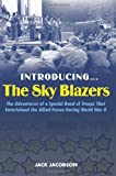 img - for Introducing...The Sky Blazers: The Adventures of a Special Band of Troops That Entertained the Allied Forces During World War II book / textbook / text book