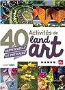 40 activités de Land Art (maternelle et primaire) par Aubry