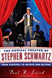Paul R. Laird The Musical Theater of Stephen Schwartz: From Godspell to Wicked and Beyond
