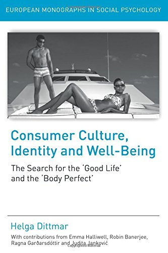 Consumer Culture, Identity and Well-Being: The Search for the 'Good Life' and the 'Body Perfect' (European Monographs in