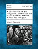 img - for A Brief Sketch of the Hungarian Constitution and of the Relations Between Austria and Hungary by Albert Apponyi (2013-08-01) book / textbook / text book