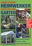 Image de Neues großes Heimwerkerbuch für den Garten: Gartenteiche, Spaliere, Pergolen, Zäune, Gartenmöbel