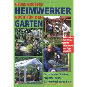 Neues großes Heimwerkerbuch für den Garten: Gartenteiche, Spaliere, Pergolen, Zäune, Gartenmöbel