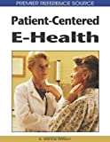img - for Patient-Centered E-Health (Premier Reference Source) book / textbook / text book