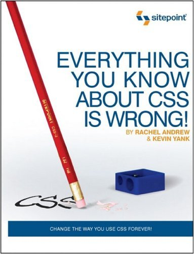Everything You Know about CSS Is Wrong!
