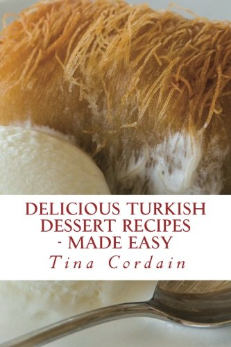Delicious Turkish Dessert Recipes: made easy by Tina Cordain