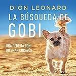La búsqueda de Gobi [Finding Gobi]   Dion Leonard