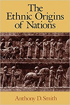 anthony smith the ethnic origin of nations An expert in the field analyzes the major debates between historians and social scientists on the nature and development of ethnic communities, nations, and nationalismin concise.