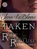 TAKEN : The Rake and the Recluse : Part Three (a time travel romance) (The Rake And The Recluse : A serial novel)
