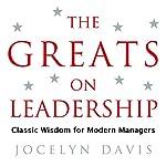 The Greats on Leadership: Classic Wisdom for Modern Managers | Jocelyn Davis