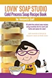 Lovin Soap Studio Cold Process Soap Recipe Book: 50 palm-free natural soap recipes using essential oils for scent and herbs and spices for color!