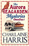 Charlaine Harris The Aurora Teagarden Mysteries: Omnibus 1: Real Murders, A Bone to Pick, Three Bedrooms One Corpse, The Julius House (AURORA TEAGARDEN MYSTERY)