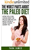 The Worst Parts About The Paleo Diet: How you can overcome the paleo obstacles most people won't admit to (English Edition)