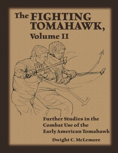 The Fighting Tomahawk, Volume II Further Studies in the Combat Use of the Early American Tomahawk [McLemore, Dwight C.] (Tapa Blanda)