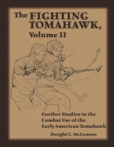 The Fighting Tomahawk, Volume II Further Studies in the Combat Use of the Early American Tomahawk [McLemore, Dwight C.] (Tapa Blanda)