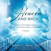 To Heaven and Back: A Doctors Extraordinary Account of Her Death, Heaven, Angels, and Life Again | [Mary C. Neal]