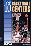 Top 10 Basketball Centers (Sports Top 10) (0894905155) by Knapp, Ron