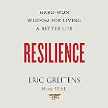 Resilience: Hard-Won Wisdom for Living a Better Life (       UNABRIDGED) by Eric Greitens Narrated by Eric Greitens