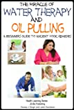 img - for The Miracle of Water Therapy and Oil Pulling: A Beginners Guide to Ancient Yogic Remedies (Health Learning Series) book / textbook / text book