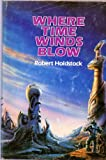 Where Time Winds Blow. (0385143974) by Holdstock, Robert.