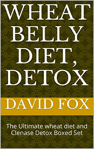 Wheat Belly Diet, Detox: The Ultimate wheat diet and Clenase Detox Boxed Set by David Fox