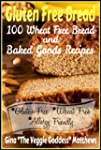 Gluten Free Bread: 100 Wheat Free Bre...