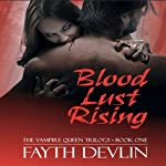 Blood Lust Rising: The Vampire Queen Trilogy, Book 1 | Fayth Devlin