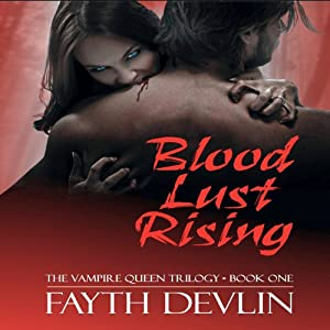 Blood Lust Rising: The Vampire Queen Trilogy, Book 1 | [Fayth Devlin]