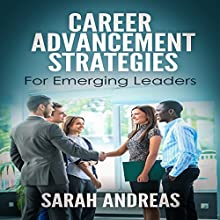 Career Advancement Strategies for Emerging Leaders: Get Promoted Faster in the Career You Love Audiobook by Sarah E. Andreas Narrated by Steve Williams