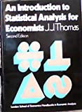 Introduction to Statistical Analysis for Economists (London School of Economics handbooks in economic analysis) J.J. Thomas