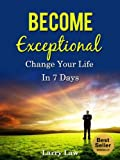 img - for Become Exceptional: Change Your Life in 7 Days (Tony Robbins, Anthony Robbins, Brian Tracy, Jim Rohn, Jack Canfield, Robert Kiyosaki, Zig Ziglar, Oprah, Stephen Covey) book / textbook / text book