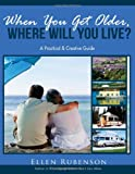 img - for When You Get Older, Where Will You Live?: A Practical and Creative Guide book / textbook / text book