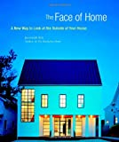 img - for The Face of Home: A New Way to Look at the Outside of Your House book / textbook / text book