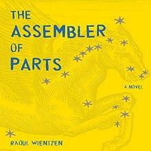 The Assembler of Parts: A Novel (       UNABRIDGED) by Raoul Wientzen Narrated by Cassandra Morris