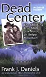 Dead Center: The Shocking True Story of a Murder on Snipe Mountain