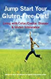 Jump Start Your Gluten-Free Diet! Living with Celiac / Coeliac Disease & Gluten Intolerance (English Edition)