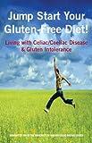 Jump Start Your Gluten-Free Diet! Living with Celiac / Coeliac Disease & Gluten Intolerance (English Edition)