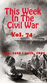 This Week in the Civil War - August 24th - 30th, 1862