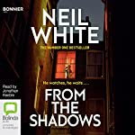 From the Shadows: Dan Grant, Book 1   Neil White