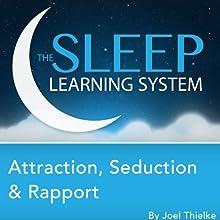Attraction, Seduction, and Rapport, Guided Meditation and Affirmations Discours Auteur(s) : Joel Thielke Narrateur(s) : Joel Thielke