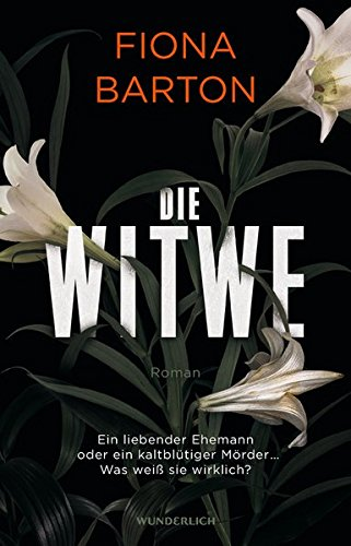 Die Witwe: Ein liebender Ehemann oder ein kaltblütiger Mörder ... Was weiß sie wirklich?