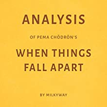 Analysis of Pema Chodron's When Things Fall Apart Audiobook by  Milkyway Media Narrated by Sam Scholl