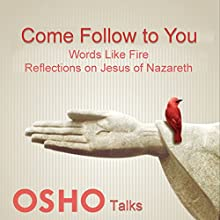 Come Follow to You, Vol. 1: Reflections on Jesus of Nazareth Speech by  Osho Narrated by  Osho