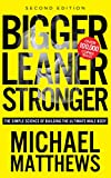 Bigger Leaner Stronger: The Simple Science of Building the Ultimate Male Body (The Build Muscle, Get Lean, and Stay Healthy Series Book 1)