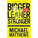 Bigger Leaner Stronger: The Simple Science of Building the Ultimate Male Body (The Build Muscle, Get Lean, and Stay Healthy Series Book 1)by Michael Matthews